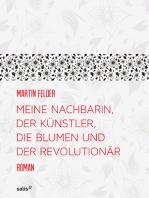 Meine Nachbarin, der Künstler, die Blumen und der Revolutionär