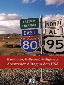 Hamburger, Hollywood & Highways - Abenteuer Alltag in den USA: Reiseberichte aus dem Land der unbegrenzten Möglichkeiten