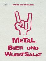 Metal, Bier und Wurstsalat