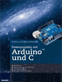 Powerprojekte mit Arduino und C: Schluss mit dem frustrierenden Ausprobieren von Code-Schnipseln!
