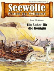 Seewölfe - Piraten der Weltmeere 51: Ein Anker für die Königin