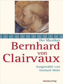 Bernhard von Clairvaux: Ausgewählt von Gerhard Wehr