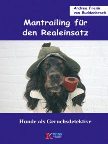 Mantrailing für den Realeinsatz: Hunde als Geruchsdetektive