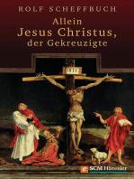 Allein Jesus Christus, der Gekreuzigte