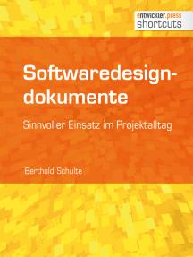 Softwaredesigndokumente - sinnvoller Einsatz im Projektalltag: Sinnvoller Einsatz im Projektalltag