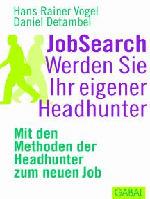 JobSearch. Werden Sie Ihr eigener Headhunter: Mit den Mthoden der Headhunter zum neuen Job