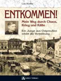 Entkommen!: Mein Weg durch Chaos, Krieg und Kälte.