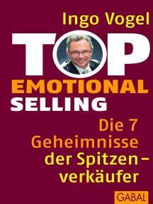 Top Emotional Selling: Die 7 Geheimnisse der Spitzenverkäufer