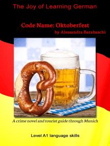 Code Name: Oktoberfest - Language Course German Level A1: A crime novel and tourist guide through Munich