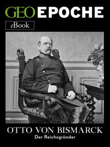 Otto von Bismarck: Der Reichsgründer