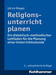 Religionsunterricht planen: Ein didaktisch-methodischer Leitfaden für die Planung einer Unterrichtsstunde
