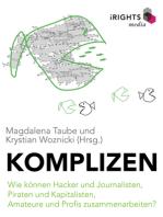 Komplizen - Wie können Hacker und Journalisten, Piraten und Kapitalisten, Amateure und Profis zusammenarbeiten?