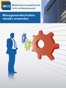 Managementtechniken situativ anwenden: Erfolgreiche Umsetzung von praxisbewährten Managementtechniken