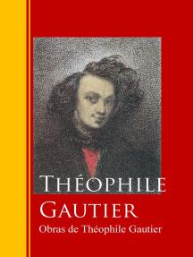 Obras de Théophile Gautier: Biblioteca de Grandes Escritores