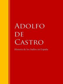 Historia de los Judíos en España: desde los tiempos de su establecimiento hasta principios del presente siglo