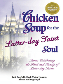 Chicken Soup for the Latter-day Saint Soul: Stories Celebrating the Faith and Family of Latter-day Saints