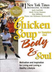 Chicken Soup to Inspire the Body and Soul: Motivation and Inspiration for Living and Loving a Healthy Lifestyle
