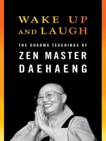 Wake Up and Laugh: The Dharma Teaching of Zen Master Daehaeng