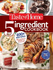 Taste of Home 5-Ingredient Cookbook: 400+ Recipes Big on Flavor, Short on Groceries