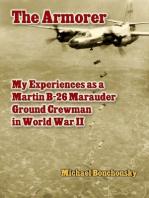 The Armorer: My Experiences As a Martin B-26 Marauder Ground Crewman In World War 2