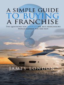A Simple Guide to Buying a Franchise: Questions you should ask, but franchisors would rather you did not