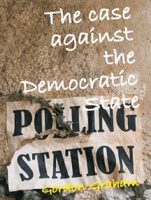 The Case Against a Democratic State: An Essay in Cultural Criticism
