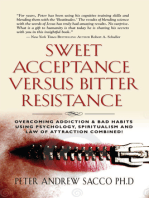 Sweet Acceptance Versus Bitter Resistance: Overcoming Addiction & Bad Habits Using Psychology, Spiritualism & Law Of Attraction Combined!
