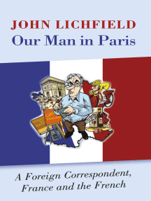 Our Man in Paris: A Foreign Correspondent, France and the French