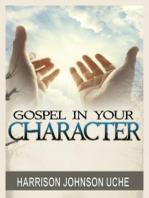 Gospel In Your Character