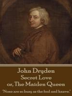 Secret Love or The Maiden Queen