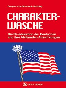 Charakterwäsche: Die Re-education der Deutschen und ihre bleibenden Auswirkungen