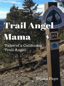 Trail Angel Mama: Tales of a California Trail Angel
