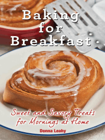 Baking for Breakfast: Sweet and Savory Treats for Mornings at Home