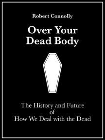 Over Your Dead Body: The History And Future Of How We Deal With The Dead