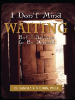 I Don't Mind Waiting But, I Refuse To Be Denied!