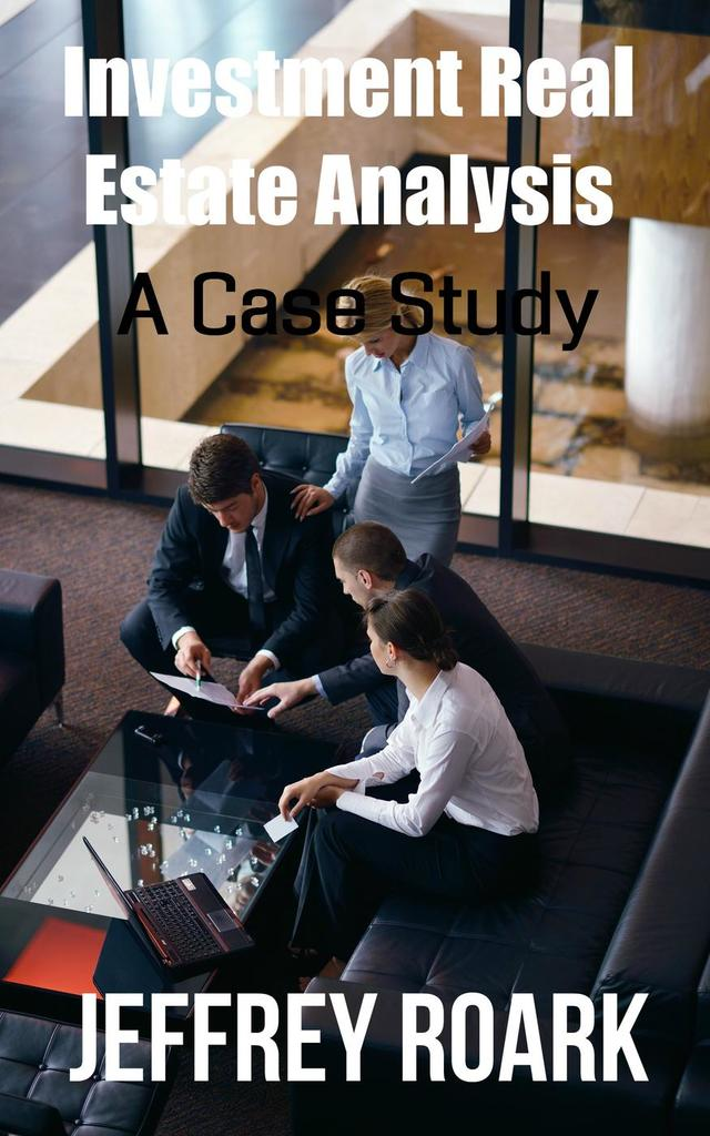 Investment Real Estate Analysis: A Case Study by Jeffrey