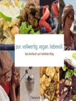 pur. vollwertig. vegan. liebevoll.