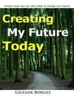 Creating my future today
