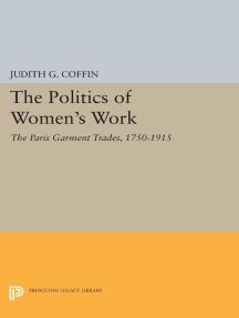 The Politics of Women's Work: The Paris Garment Trades, 1750-1915