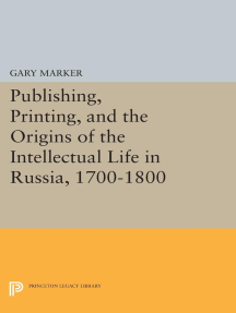 Publishing, Printing, and the Origins of the Intellectual Life in Russia, 1700-1800