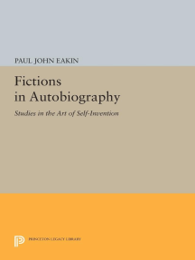 Fictions in Autobiography: Studies in the Art of Self-Invention