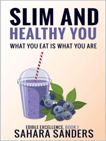 Slim And Healthy You: What You Eat Is What You Are: Edible Excellence, #1