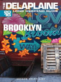 Brooklyn: The Delaplaine 2016 Long Weekend Guide