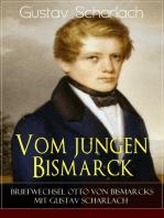 Vom jungen Bismarck - Briefwechsel Otto von Bismarcks mit Gustav Scharlach