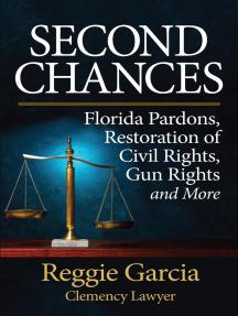 Second Chances: Florida Pardons, Restoration of Civil Rights, Gun Rights and More