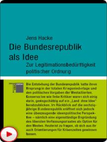 Die Bundesrepublik als Idee: Zur Legitimationsbedürftigkeit politischer Ordnung