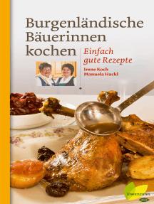 Burgenländische Bäuerinnen kochen: Einfach gute Rezepte