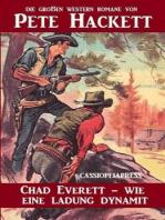 Chad Everett - wie eine Ladung Dynamit (Cassiopeiapress Western Extra-Edition, #2)