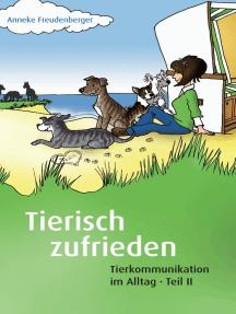 Tierisch zufrieden: Tierkommunikation im Alltag - Teil II
