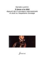 Il duca e la città. Appunti dal II convegno internazionale di studi su Vespasiano Gonzaga